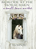 Murder at the Horse Barn (a small town murder Book 3)