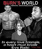 Burn's World - In every love triangle, a heart must break : A romantic suspense, Interracial romance book: (Book 1)