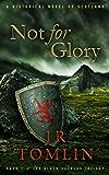 Not For Glory: A Historical Novel of Scotland (The Black Douglas Trilogy Book 3)