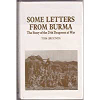 Some Letters from Burma: The Story of the 25th Dragoons at War (Into Battle S.)