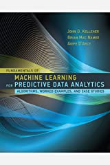 Fundamentals of Machine Learning for Predictive Data Analytics: Algorithms, Worked Examples, and Case Studies (The MIT Press) Kindle Edition