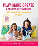 Play, Make, Create, A Process-Art Handbook: With over 40 Art Invitations for Kids * Creative Activities and Projects…