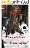 Survive! From Tree Sap to Syrup: A Prepper's Guide