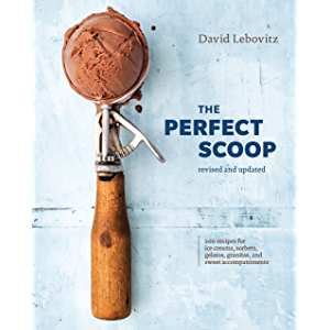 The Perfect Scoop, Revised and Updated: 200 Recipes for Ice Creams, Sorbets, Gelatos, Granitas, and Sweet Accompaniments…