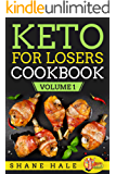 Keto For Losers Cookbook Volume 1: Ketogenic Diet Recipe Cookbook