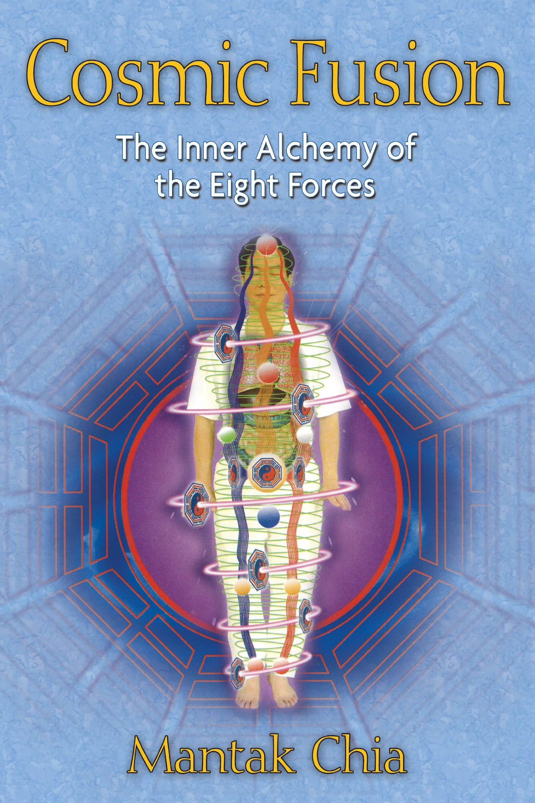 Cosmic Fusion The Inner Alchemy Of Eight Forces Mantak Chia 9781594771064 Amazon Books