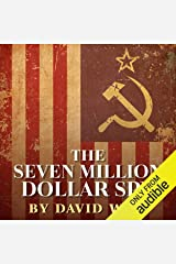 The Seven Million Dollar Spy: How One Determined Investigator, Seven Million Dollars - and a Death Threat by the Russian Mafia - Led to the Capture of the Most Dangerous Mole Ever Unmasked Inside U.S. Intelligence Audible Audiobook