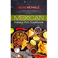 Mexican Instant Pot Cookbook: The Classic Mexican Cookbook for Making Authentic Tacos, Burritos, Fajitas, and More (English Edition)