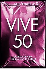 Vive 50: Cambiar de vida sin cambiar de barrio (Spanish Edition) Kindle Edition