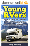 Young RVers: How to Enjoy the Freedom of the RV Lifestyle While Making a Living on the Road (English Edition)