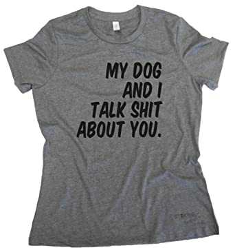 a758fc8abe Amazon.com: SGC Women's My Dog And I Talk Shit About You T-Shirt: Clothing