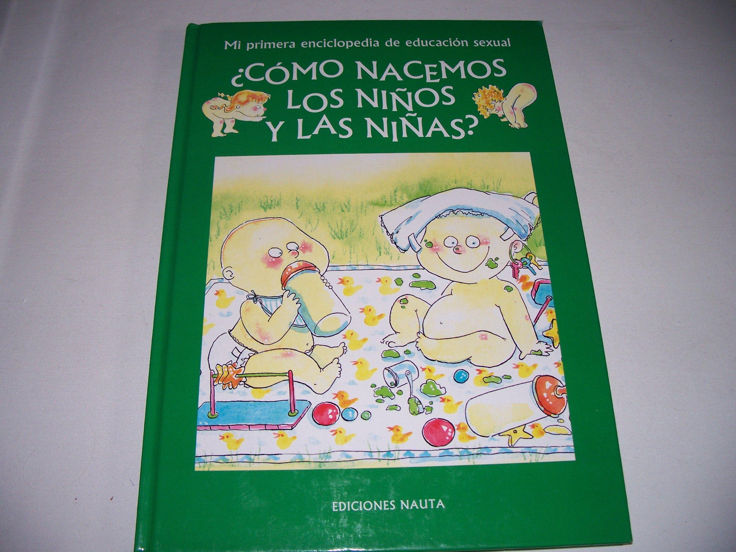 Como Nacemos Los Ninos Y Las Ninas? - Mi Primera Enciclopedia de Educacion Sexual Hardcover – 2000