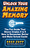 Unlock Your Amazing Memory: The Fun Guide That Shows Grades 5 to 8 How to Remember Better and Make School Easier