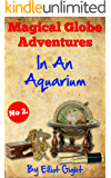 In An Aquarium: The Magical Globe Adventures - No 2 in the series of kid's illustrated, read to me, bedtime stories