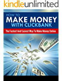 How To Make Money With Clickbank: The Fastest & Easiest Way To Make Money Online (Online Business Game Plan, Best Online…