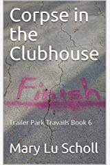Corpse in the Clubhouse: Trailer Park Travails Book 6 (Trailer Travails) Kindle Edition