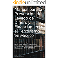 Manual para la Prevención de Lavado de Dinero y Financiamiento al Terrorismo en México: Aplicable a las Sociedades Financieras de Objeto Múltiple No Reguladas (SOFOM ENR) (AML ANTILAVADO nº 1)