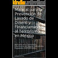 Manual para la Prevención de Lavado de Dinero y Financiamiento al Terrorismo en México: Aplicable a las Sociedades…