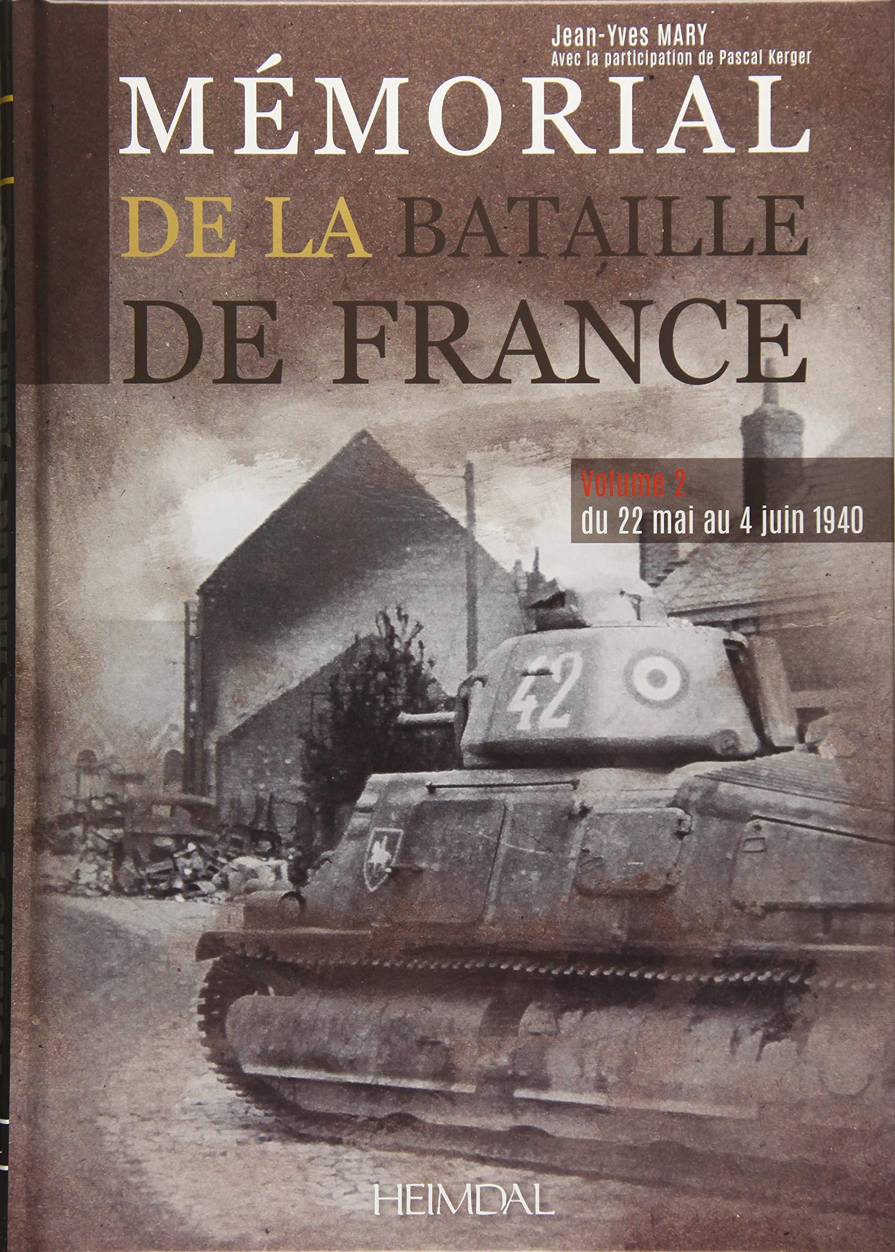 Amazon.fr - Mémorial de la bataille de France : Volume 2, Du 22 mai au 4  juin 1940 - Jean-Yves Mary, Pascal Kerger - Livres