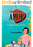 UNA PIZCA DE AMOR. EL INGREDIENTE SECRETO (Spanish Edition)
