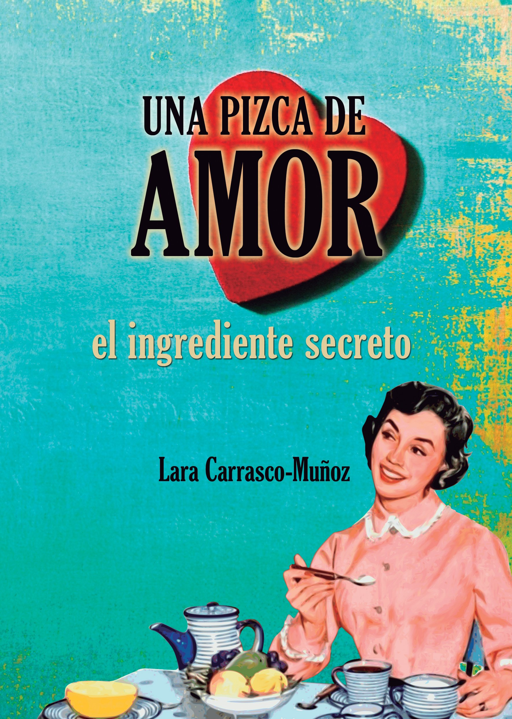 UNA PIZCA DE AMOR. EL INGREDIENTE SECRETO: Amazon.es: Lara Carrasco-Muñoz, Chimpun Ediciones: Libros
