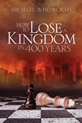 How to Lose a Kingdom in 400 Years: A Guide to 1–2 Kings (Guides to God's Word) Kindle Edition