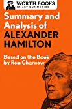 Summary and Analysis of Alexander Hamilton: Based on the Book by Ron Chernow
