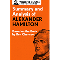 Summary and Analysis of Alexander Hamilton: Based on the Book by Ron Chernow (Smart Summaries) (English Edition)