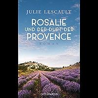 Rosalie und der Duft der Provence: Roman - Die Rosalie-Reihe 1