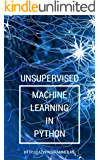 Unsupervised Machine Learning in Python: Master Data Science and Machine Learning with Cluster Analysis, Gaussian Mixture Models, and Principal Components Analysis