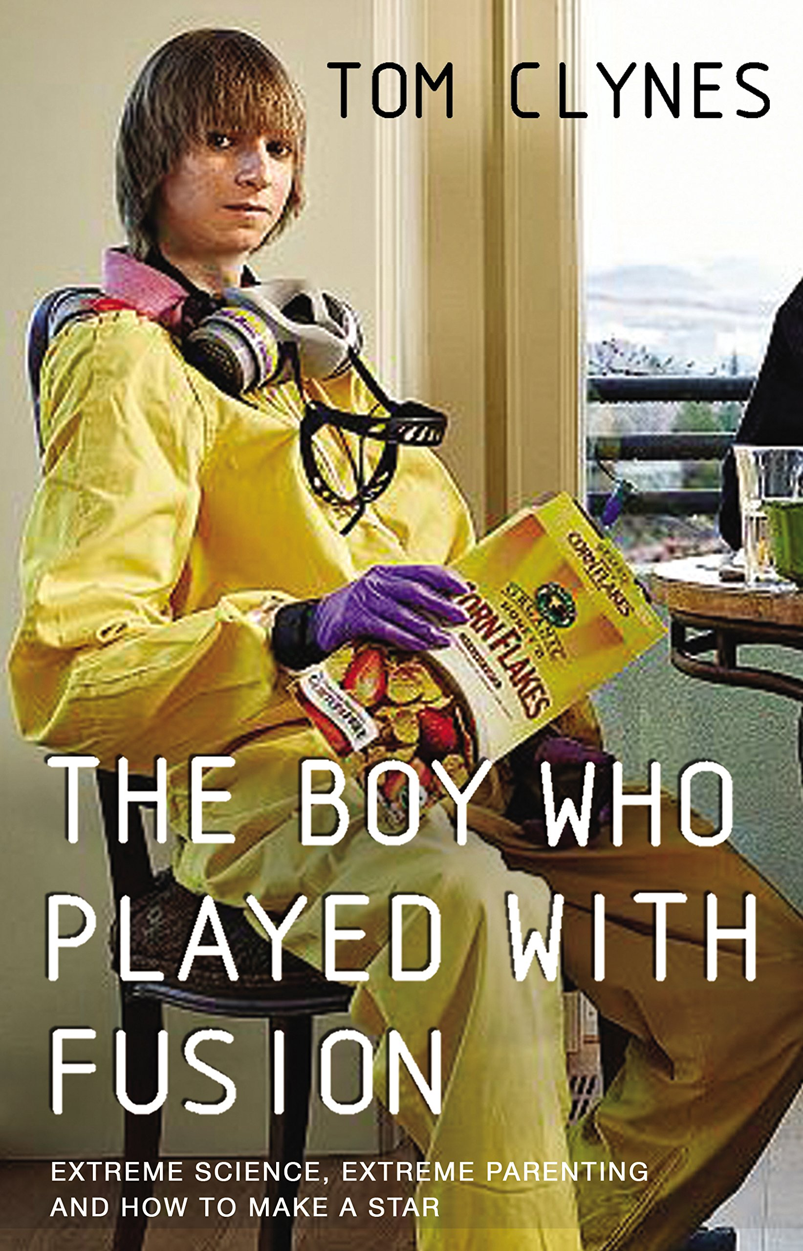 Read Online The Boy Who Played with Fusion: Extreme Science, Extreme Parenting and How to Make a Star pdf epub