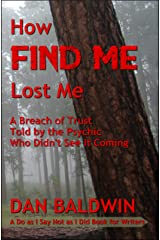 How FIND ME Lost Me: A Breach of Trust Told by the Psychic  Who Didn't See It Coming. - A Do as I Say Not as I Did Book for Writers Kindle Edition