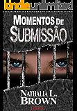 """Momentos de Submissão (""""Momentos"""" Livro 1)"""