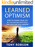 Learned Optimism: How to Change Your Life By Cultivating Positivity and Love For True Success (Martin Seligman, How to Change Your Mind and Your Life)