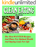 Clean Eating: The Most WANTED Recipes And Plans For Optimal Health And Staying Lean For Life (Clean Eating Cookbook, Clean Eating Recipes,  Healthy Eating)