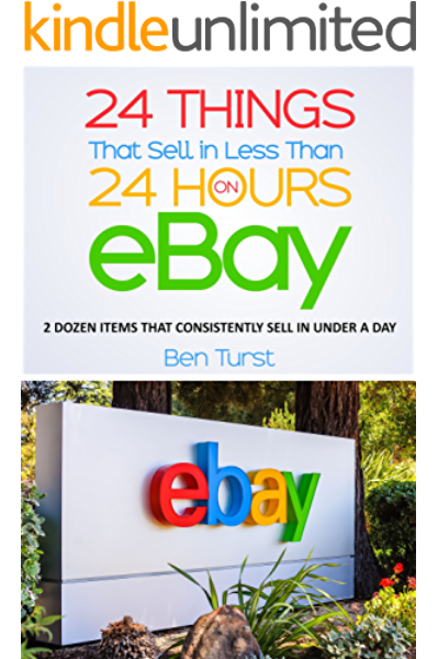 Amazon Com 24 Things That Sell In Less Than 24 Hours On Ebay 2 Dozen Items That Consistently Sell In Under A Day Ebook Turst Ben Kindle Store