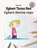 Egbert Turns Red/Egbert devine roşu: Children's Book English-Romanian (Bilingual Edition/Dual Language)