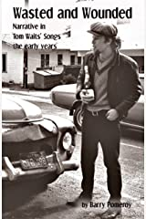 Wasted and Wounded: Narrative in Tom Waits' Songs - the early years (Tom Waits' Music to Stories Book 1) Kindle Edition