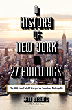 A History of New York in 27 Buildings: The 400-Year Untold Story of an American Metropolis
