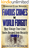 Famous Crimes the World Forgot Vol II: More Vintage True Crimes Rescued from Obscurity (True Crime Murder Book with Serial Killers) (English Edition)