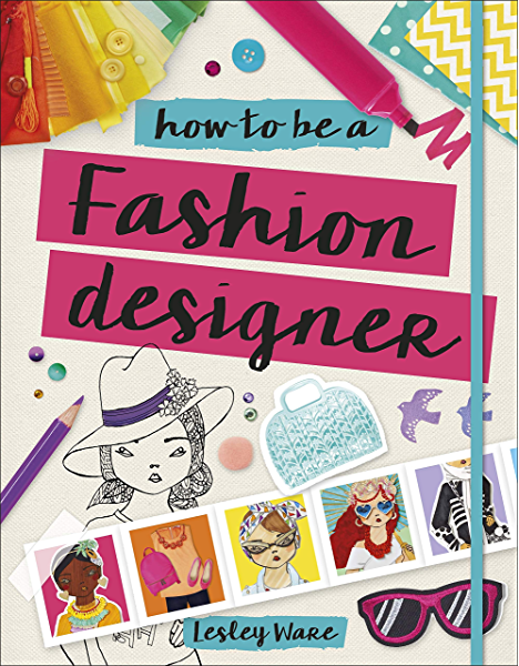 How To Be A Fashion Designer Ideas Projects And Styling Tips To Help You Become A Fabulous Fashion Designer Kindle Edition By Ware Lesley Papier Tiki Children Kindle Ebooks Amazon Com