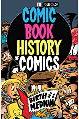 Comic Book History of Comics: Birth of a Medium Kindle Edition