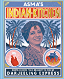 Asma's Indian Kitchen: Home-cooked food brought to you by Darjeeling Express (English Edition)