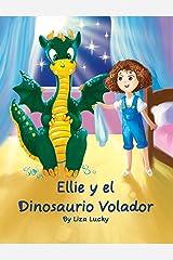Ellie y el Dinosaurio Volador: Cuento Para Niños 4-8 Años, Aventuras, Libros Ilustrados Para Dormir, Libro Preescolar, Сuentos Infantiles, Buenos Noches Para Bebes en Español, Spanish Edition Kindle Edition