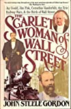 The Scarlet Woman of Wall Street: Jay Gould, Jim Fisk, Cornelius Vanderbilt, the Erie Railway Wars, and the Birth of Wall Street