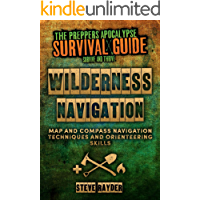 Wilderness Navigation: Map and Compass Navigation Techniques and Orienteering Skills (The Preppers Apocalypse Survival Guide)