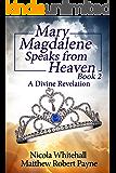Mary Magdalene Speaks from Heaven Book 2: A Divine Revelation