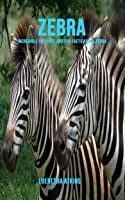 Zebra: Incredible Pictures And Fun Facts About