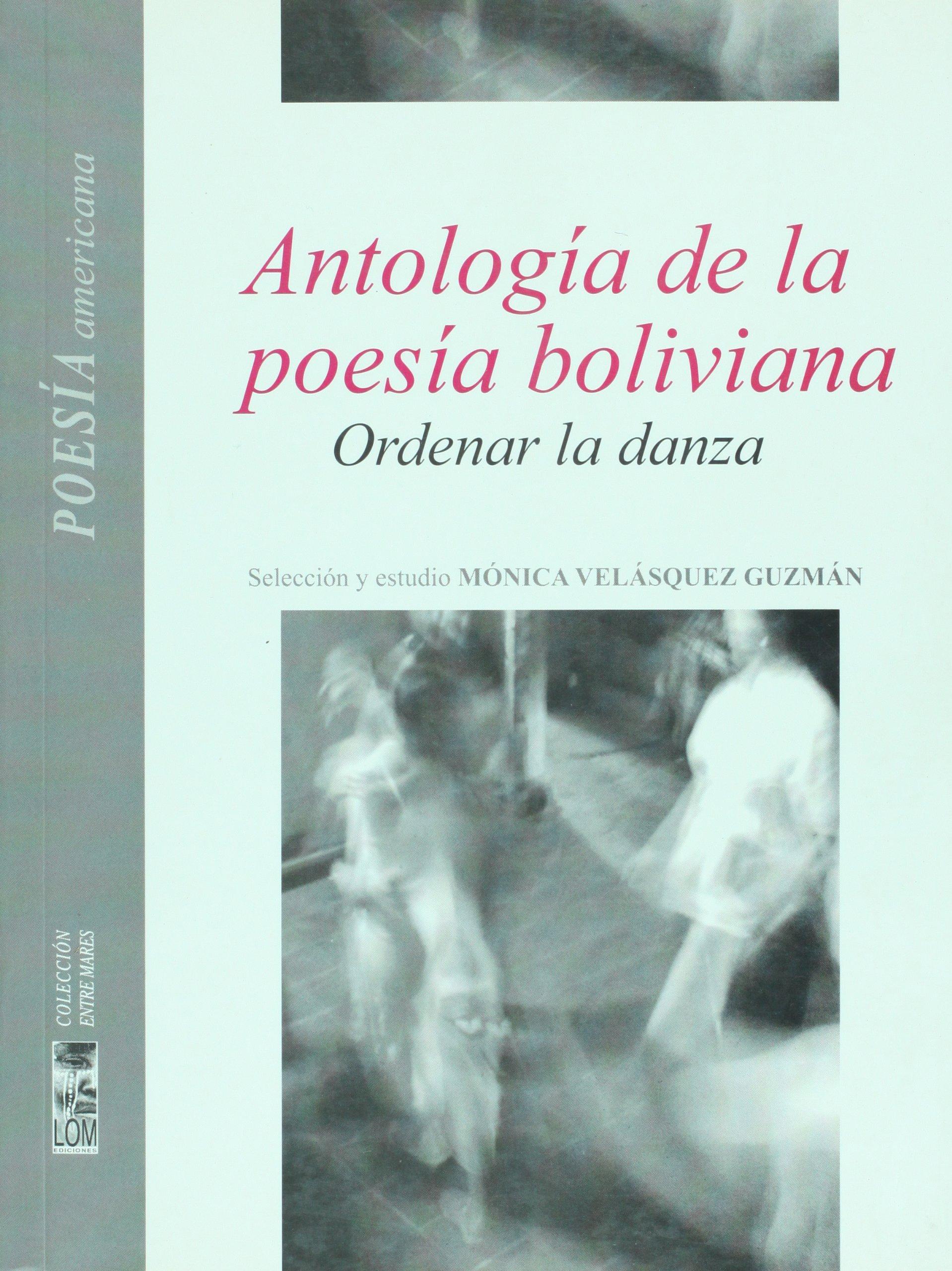 Antologia de la poesia boliviana. Ordenar la danza (Spanish ...