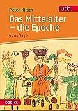 Das Mittelalter - die Epoche (utb basics, Band 2576)
